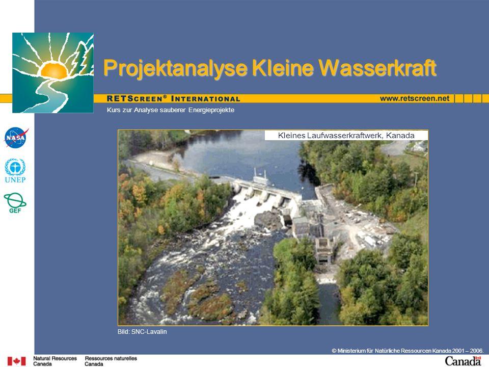 © Ministerium für Natürliche Ressourcen Kanada 2001 – 2006. Kurs zur Analyse sauberer Energieprojekte Bild: SNC-Lavalin Projektanalyse Kleine Wasserkr
