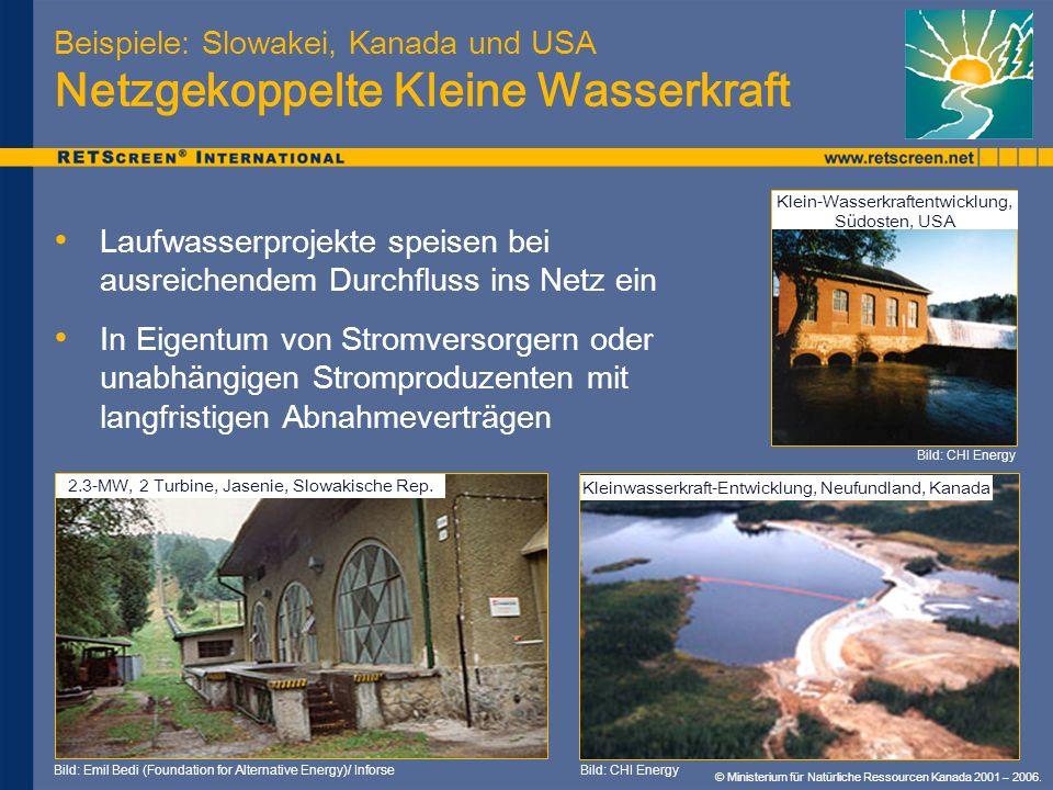 Beispiele: Slowakei, Kanada und USA Netzgekoppelte Kleine Wasserkraft Laufwasserprojekte speisen bei ausreichendem Durchfluss ins Netz ein In Eigentum