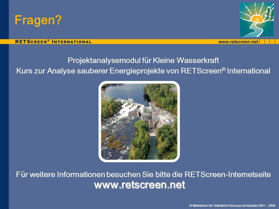 www.retscreen.net Fragen? © Ministerium für Natürliche Ressourcen Kanada 2001 – 2006. Projektanalysemodul für Kleine Wasserkraft Kurs zur Analyse saub