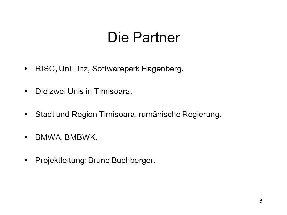 5 Die Partner RISC, Uni Linz, Softwarepark Hagenberg. Die zwei Unis in Timisoara. Stadt und Region Timisoara, rumänische Regierung. BMWA, BMBWK. Proje
