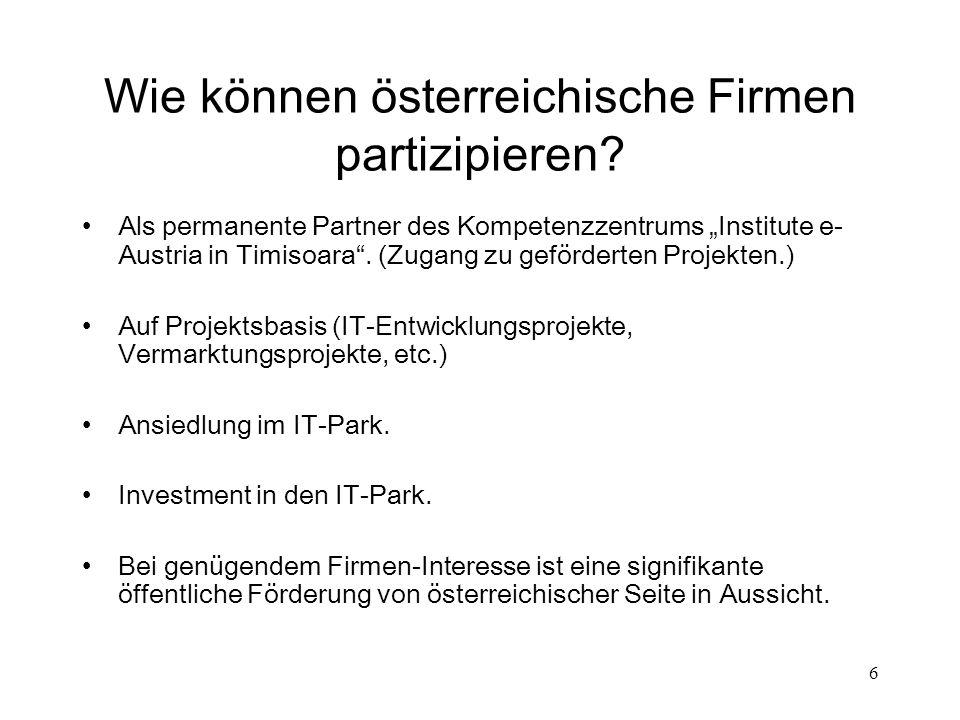 6 Wie können österreichische Firmen partizipieren? Als permanente Partner des Kompetenzzentrums Institute e- Austria in Timisoara. (Zugang zu geförder