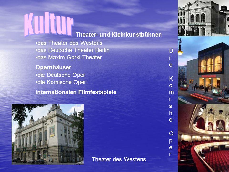 Theater- und Kleinkunstbühnen das Theater des Westens das Deutsche Theater Berlin das Maxim-Gorki-Theater Opernhäuser die Deutsche Oper die Komische Oper.