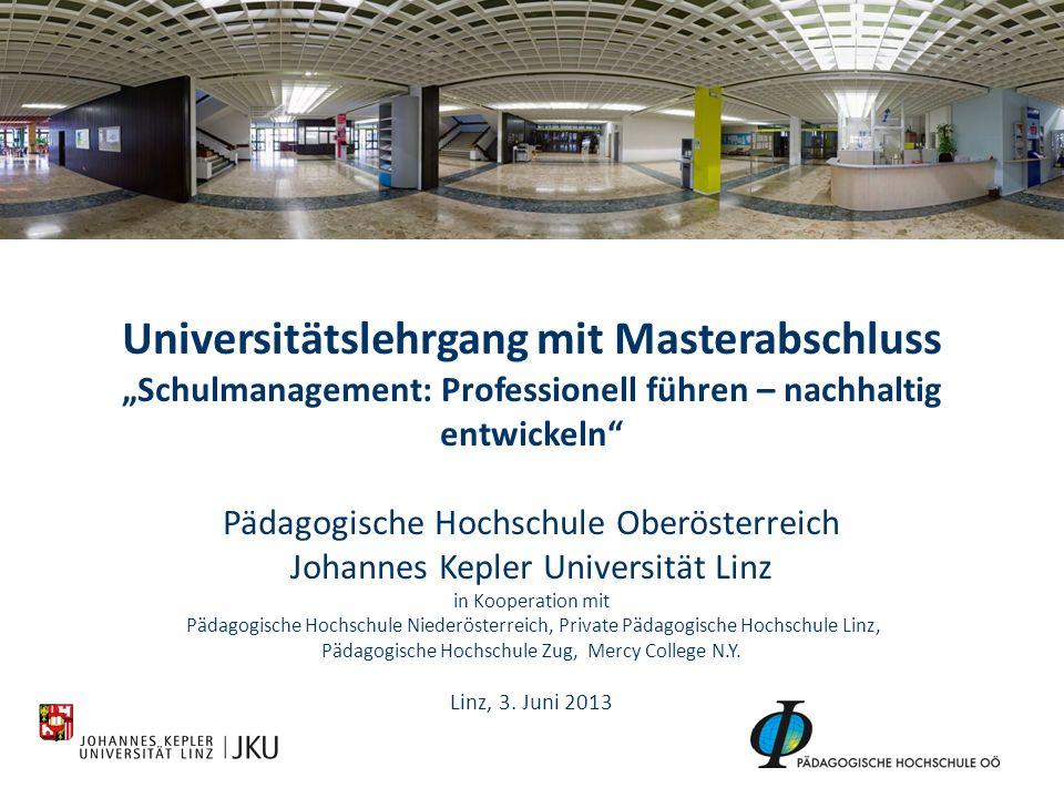 Universitätslehrgang mit Masterabschluss Schulmanagement: Professionell führen – nachhaltig entwickeln Pädagogische Hochschule Oberösterreich Johannes