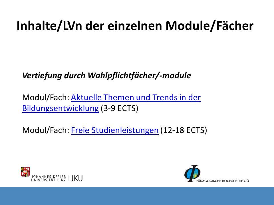 Inhalte/LVn der einzelnen Module/Fächer Vertiefung durch Wahlpflichtfächer/-module Modul/Fach: Aktuelle Themen und Trends in der Bildungsentwicklung (3-9 ECTS) Aktuelle Themen und Trends in der Bildungsentwicklung Modul/Fach: Freie Studienleistungen (12-18 ECTS) Freie Studienleistungen