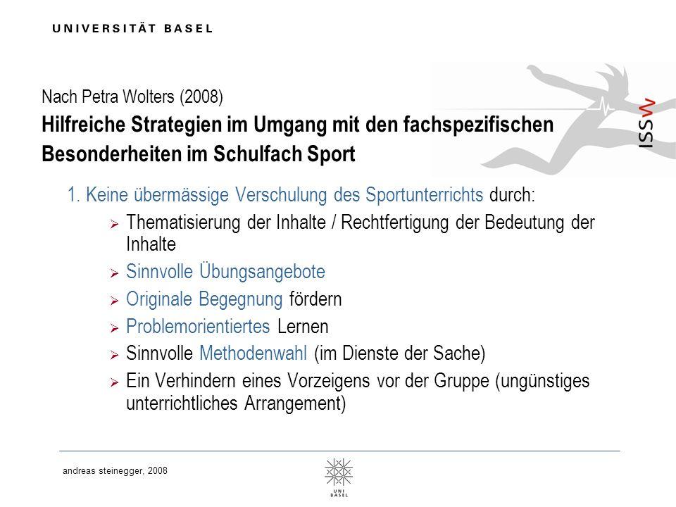 andreas steinegger, 2008 Nach Petra Wolters (2008) Hilfreiche Strategien im Umgang mit den fachspezifischen Besonderheiten im Schulfach Sport 1. Keine