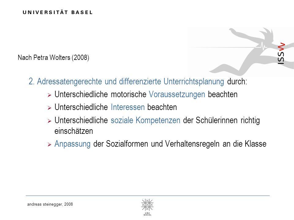 andreas steinegger, 2008 Nach Petra Wolters (2008) 2. Adressatengerechte und differenzierte Unterrichtsplanung durch: Unterschiedliche motorische Vora