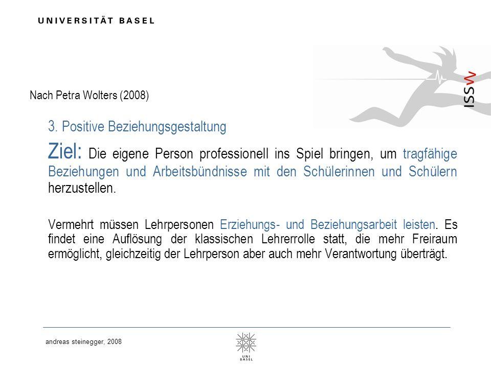 andreas steinegger, 2008 Nach Petra Wolters (2008) 3. Positive Beziehungsgestaltung Ziel: Die eigene Person professionell ins Spiel bringen, um tragfä