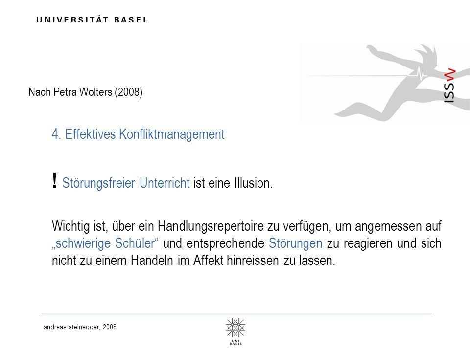 andreas steinegger, 2008 Nach Petra Wolters (2008) 4. Effektives Konfliktmanagement ! Störungsfreier Unterricht ist eine Illusion. Wichtig ist, über e