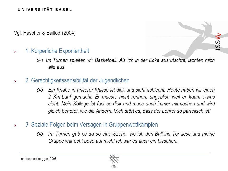 andreas steinegger, 2008 Vgl. Hascher & Baillod (2004) 1. Körperliche Exponiertheit Im Turnen spielten wir Basketball. Als ich in der Ecke ausrutschte