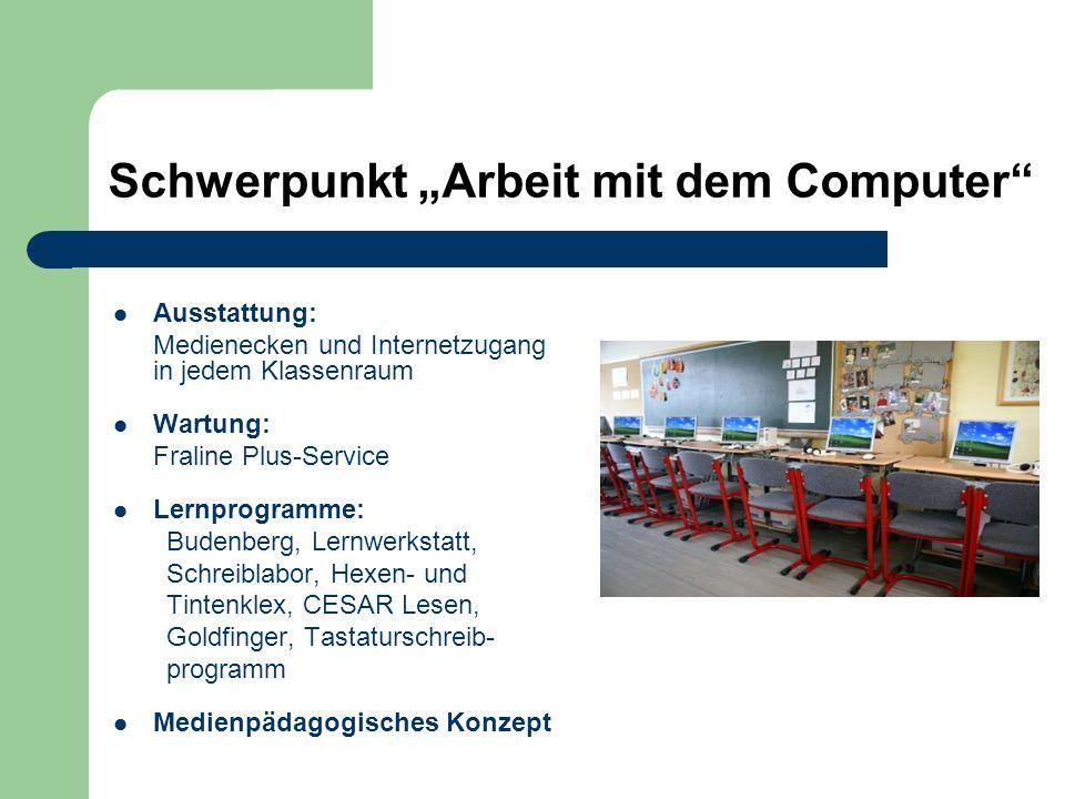 Schwerpunkt Arbeit mit dem Computer Ausstattung: Medienecken und Internetzugang in jedem Klassenraum Wartung: Fraline Plus-Service Lernprogramme: Bude