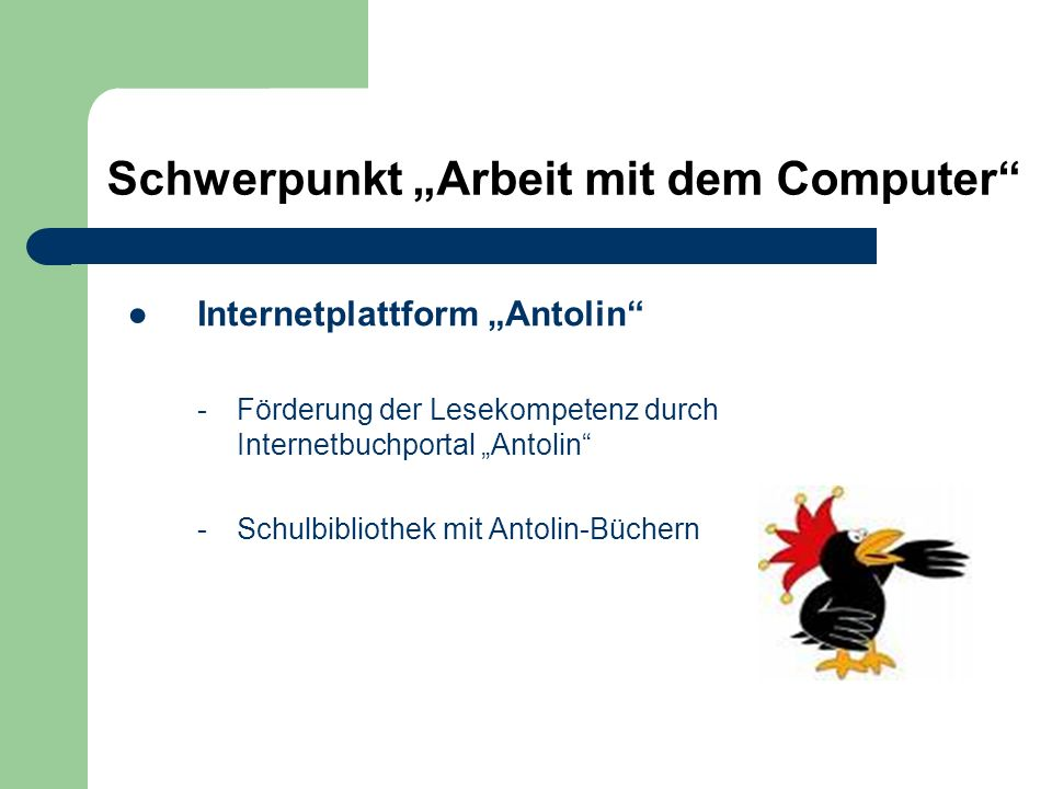 Internetplattform Antolin -Förderung der Lesekompetenz durch Internetbuchportal Antolin -Schulbibliothek mit Antolin-Büchern Schwerpunkt Arbeit mit de