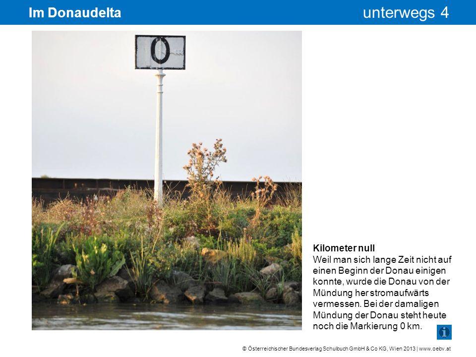 © Österreichischer Bundesverlag Schulbuch GmbH & Co KG, Wien 2013 | www.oebv.at unterwegs 4 Im Donaudelta Kilometer null Weil man sich lange Zeit nich