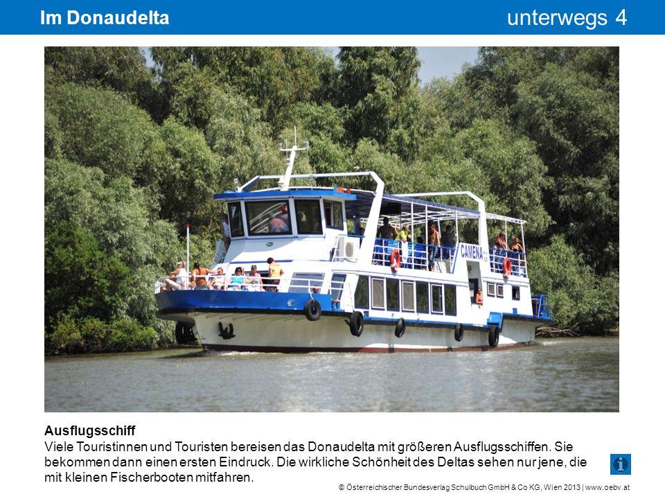 © Österreichischer Bundesverlag Schulbuch GmbH & Co KG, Wien 2013 | www.oebv.at unterwegs 4 Im Donaudelta Ausflugsschiff Viele Touristinnen und Touris
