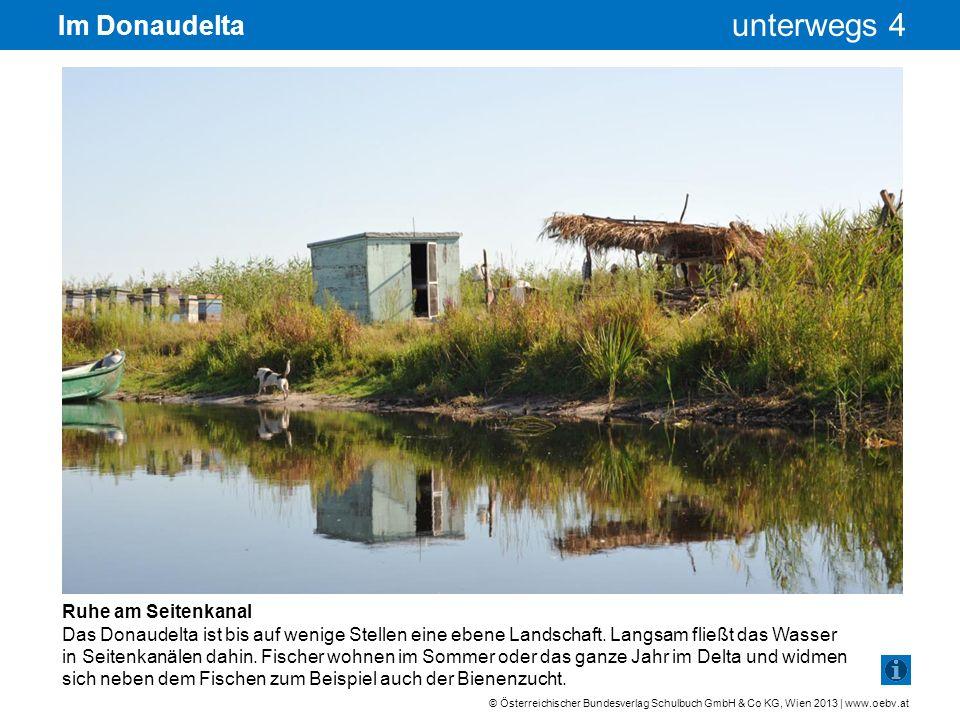 © Österreichischer Bundesverlag Schulbuch GmbH & Co KG, Wien 2013 | www.oebv.at unterwegs 4 Im Donaudelta Ruhe am Seitenkanal Das Donaudelta ist bis a
