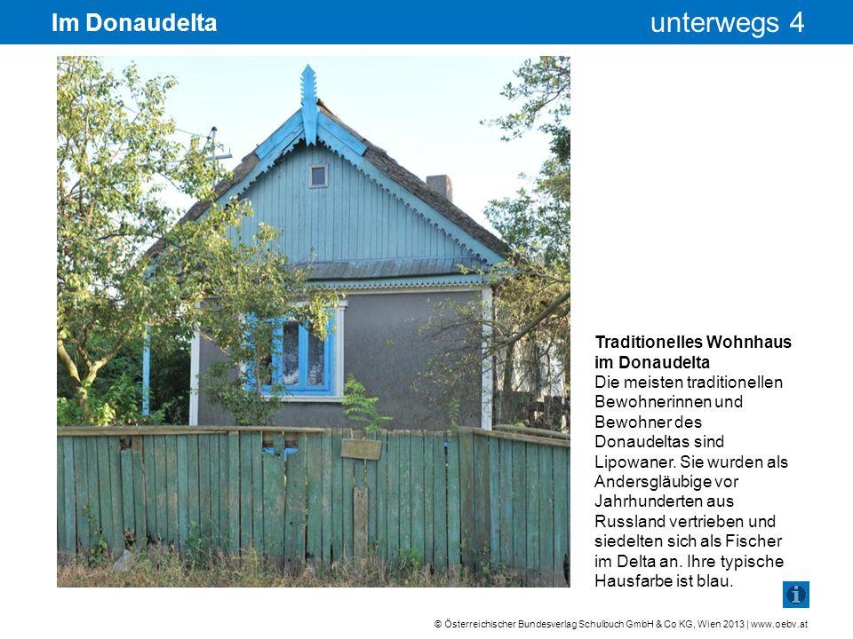 © Österreichischer Bundesverlag Schulbuch GmbH & Co KG, Wien 2013 | www.oebv.at unterwegs 4 Im Donaudelta Traditionelles Wohnhaus im Donaudelta Die me
