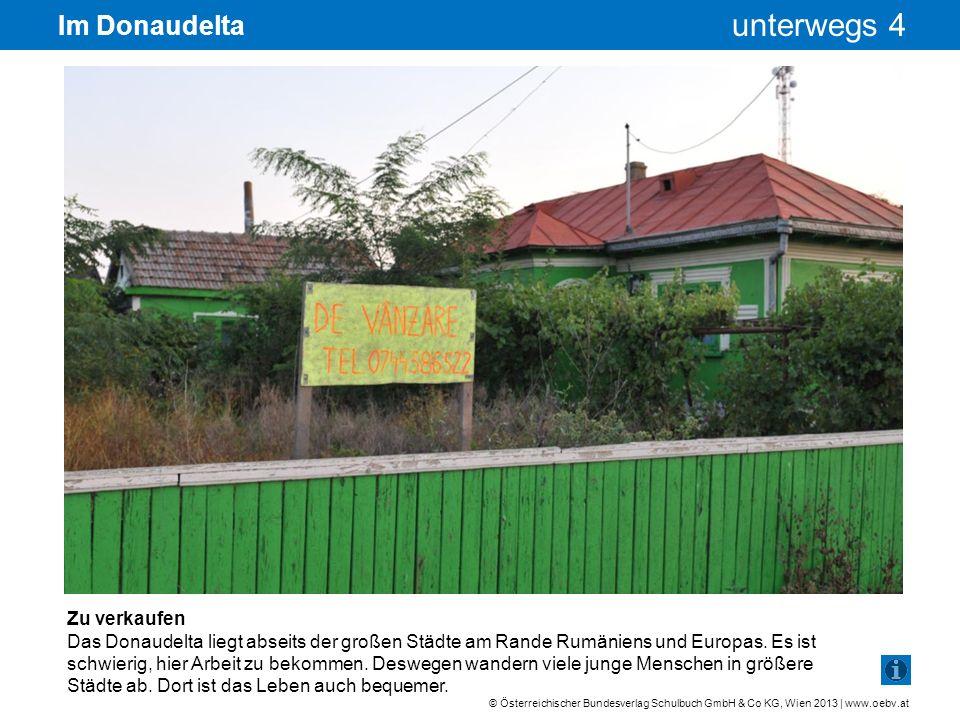 © Österreichischer Bundesverlag Schulbuch GmbH & Co KG, Wien 2013 | www.oebv.at unterwegs 4 Im Donaudelta Zu verkaufen Das Donaudelta liegt abseits de