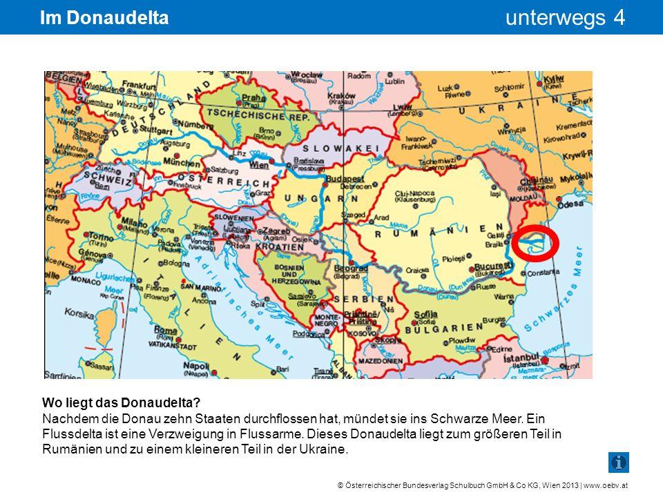 © Österreichischer Bundesverlag Schulbuch GmbH & Co KG, Wien 2013 | www.oebv.at unterwegs 4 Im Donaudelta Mitten im Donaudelta Das Donaudelta ist ein einzigartiges Rückzugsgebiet von seltenen Tierarten und Pflanzenarten.