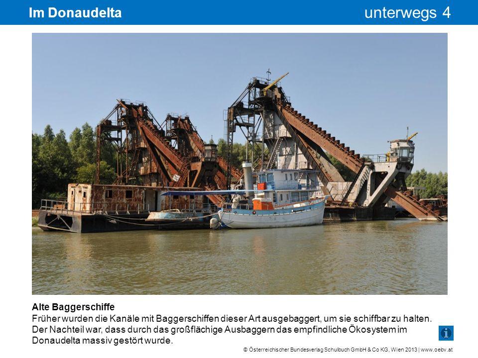© Österreichischer Bundesverlag Schulbuch GmbH & Co KG, Wien 2013 | www.oebv.at unterwegs 4 Im Donaudelta Alte Baggerschiffe Früher wurden die Kanäle