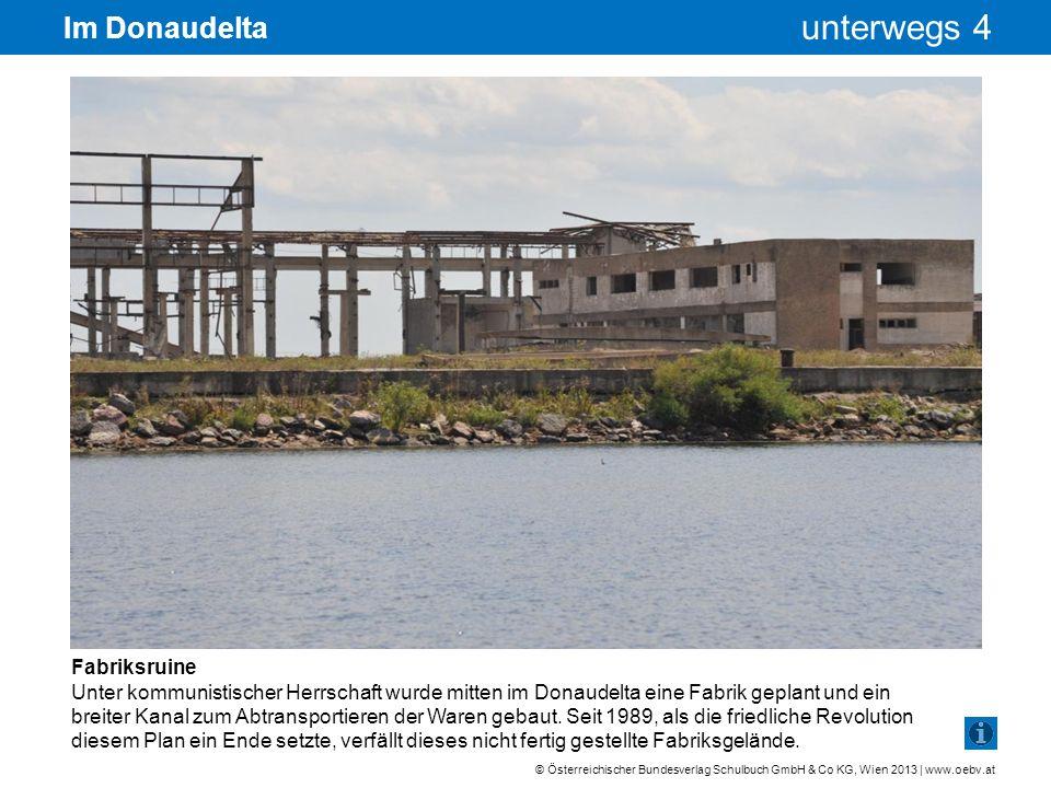 © Österreichischer Bundesverlag Schulbuch GmbH & Co KG, Wien 2013 | www.oebv.at unterwegs 4 Im Donaudelta Fabriksruine Unter kommunistischer Herrschaf