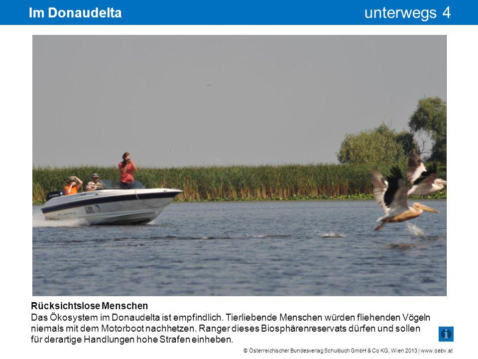 © Österreichischer Bundesverlag Schulbuch GmbH & Co KG, Wien 2013 | www.oebv.at unterwegs 4 Im Donaudelta Rücksichtslose Menschen Das Ökosystem im Don