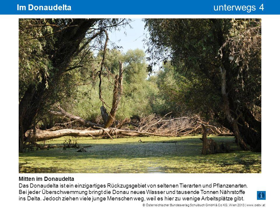 © Österreichischer Bundesverlag Schulbuch GmbH & Co KG, Wien 2013 | www.oebv.at unterwegs 4 Im Donaudelta Mitten im Donaudelta Das Donaudelta ist ein