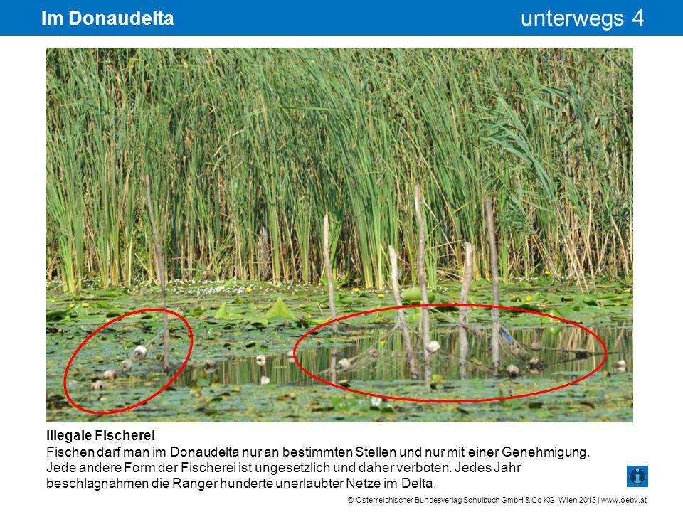 © Österreichischer Bundesverlag Schulbuch GmbH & Co KG, Wien 2013 | www.oebv.at unterwegs 4 Im Donaudelta Illegale Fischerei Fischen darf man im Donau