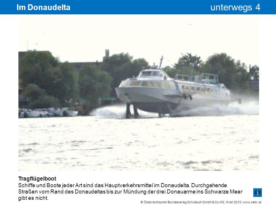 © Österreichischer Bundesverlag Schulbuch GmbH & Co KG, Wien 2013 | www.oebv.at unterwegs 4 Im Donaudelta Lastentransport mit Boot Um alle Siedlungen des Donaudeltas zu erreichen, verwendet man Boote.