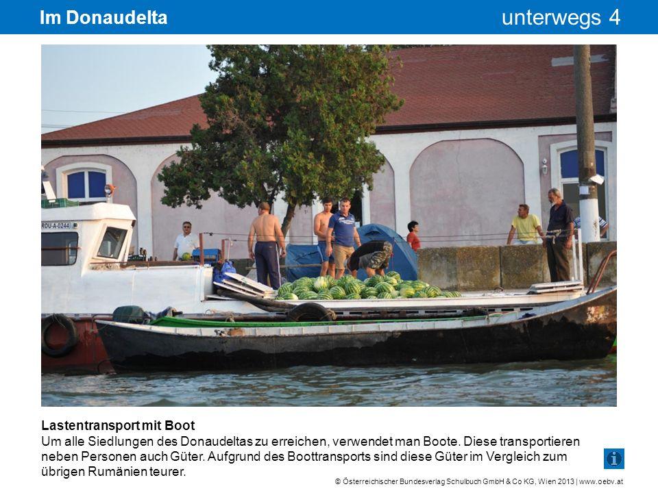 © Österreichischer Bundesverlag Schulbuch GmbH & Co KG, Wien 2013 | www.oebv.at unterwegs 4 Im Donaudelta Lastentransport mit dem Containerschiff Der mittlere Donauarm, Sulina-Arm genannt, wurde schon vor über 100 Jahren als Schifffahrtskanal auch für große Schiffe ausgebaut.