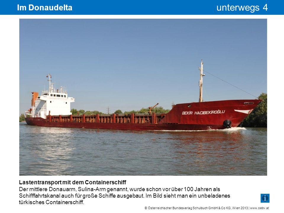 © Österreichischer Bundesverlag Schulbuch GmbH & Co KG, Wien 2013 | www.oebv.at unterwegs 4 Im Donaudelta Lastentransport mit dem Containerschiff Der