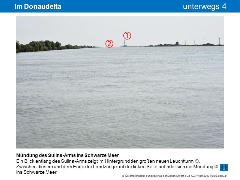 © Österreichischer Bundesverlag Schulbuch GmbH & Co KG, Wien 2013 | www.oebv.at unterwegs 4 Im Donaudelta Mündung des Sulina-Arms ins Schwarze Meer Ei