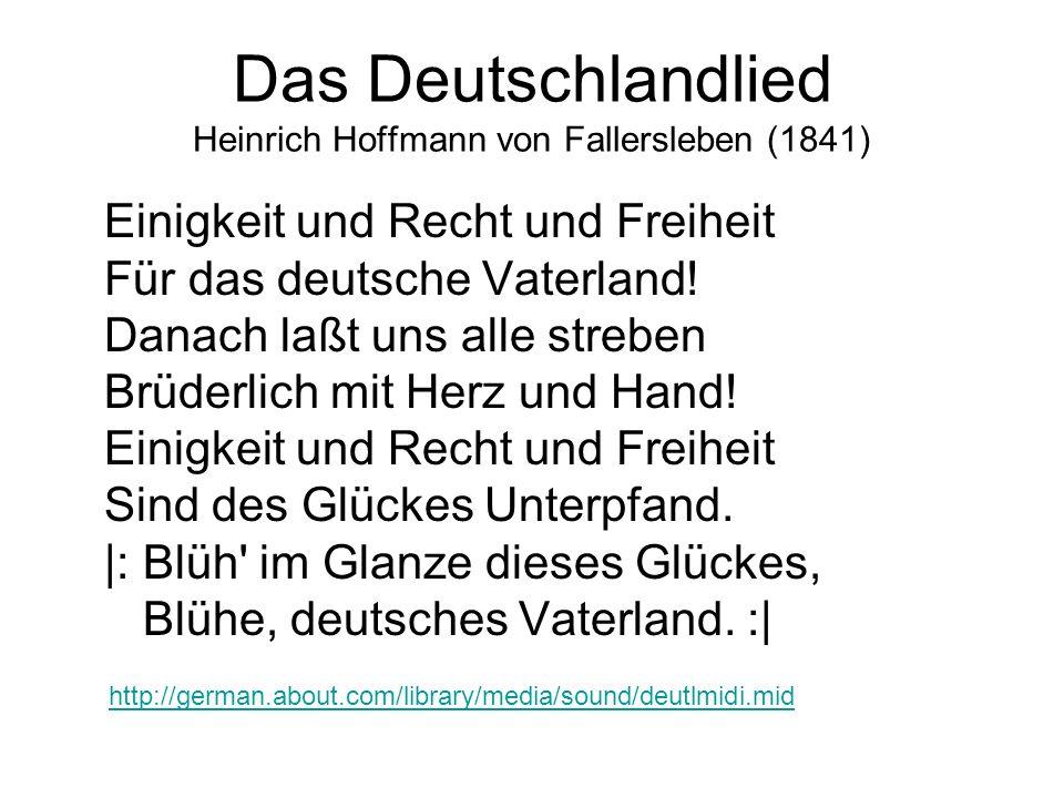 Das Deutschlandlied Heinrich Hoffmann von Fallersleben (1841) Einigkeit und Recht und Freiheit Für das deutsche Vaterland! Danach laßt uns alle strebe
