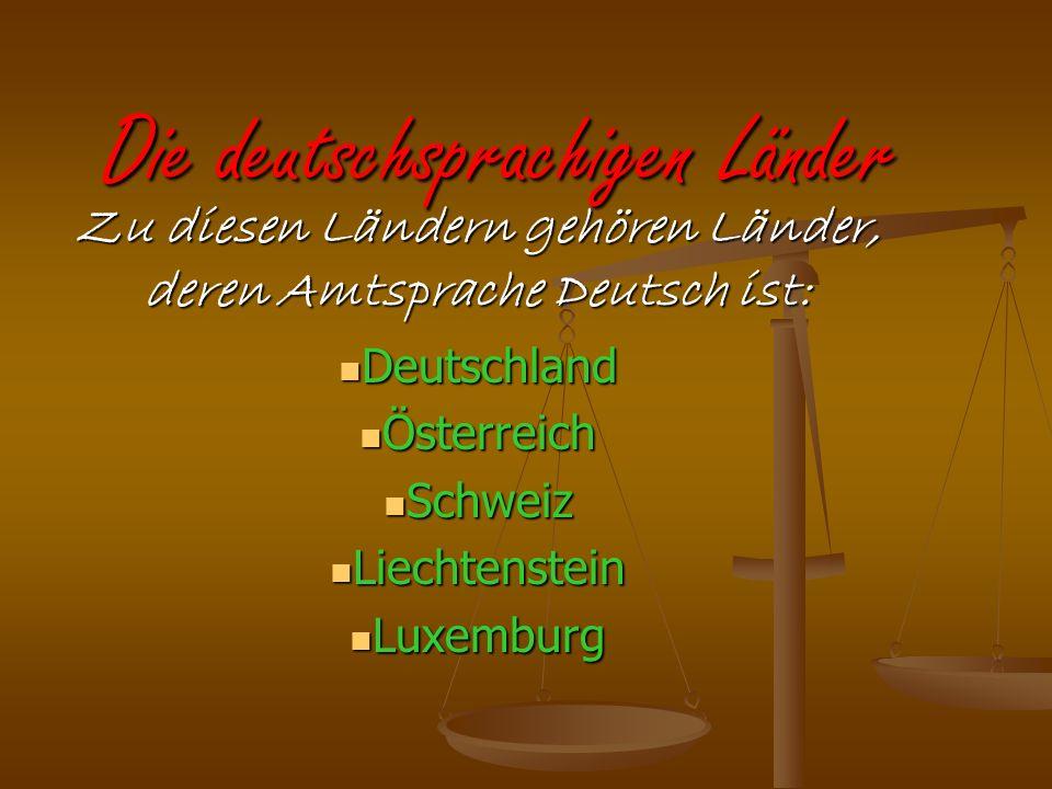 Die deutschsprachigen Länder Zu diesen Ländern gehören Länder, deren Amtsprache Deutsch ist: Deutschland Deutschland Österreich Österreich Schweiz Sch