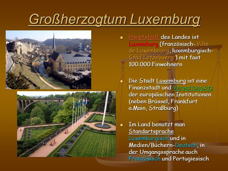 Großherzogtum Luxemburg Hauptstadt des Landes ist Luxemburg (französisch- Ville de Luxembourg, luxemburgisch- Stad Lëtzebuerg ) mit fast 100.000 Einwo