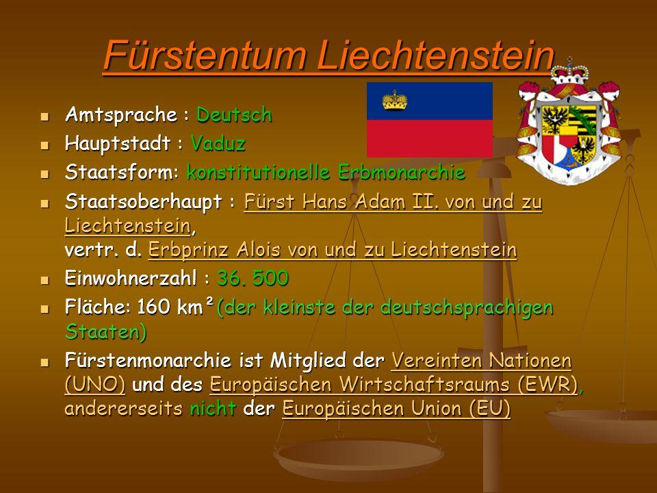 Fürstentum Liechtenstein Amtsprache : Deutsch Amtsprache : Deutsch Hauptstadt : Vaduz Hauptstadt : Vaduz Staatsform: konstitutionelle Erbmonarchie Sta