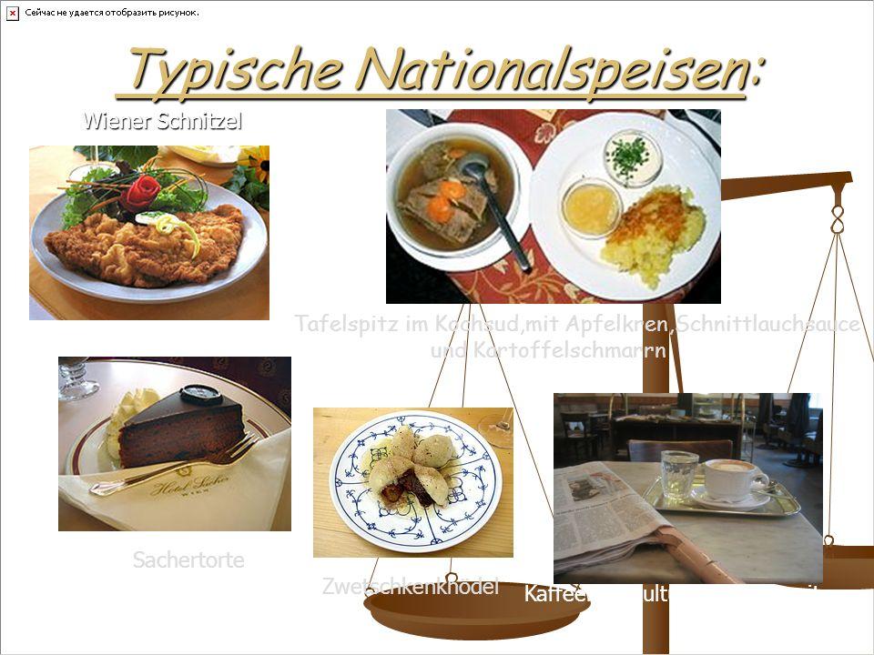 Typische Nationalspeisen: Tafelspitz im Kochsud,mit Apfelkren,Schnittlauchsauce und Kartoffelschmarrn Sachertorte Zwetschkenknödel Wiener Schnitzel Ka