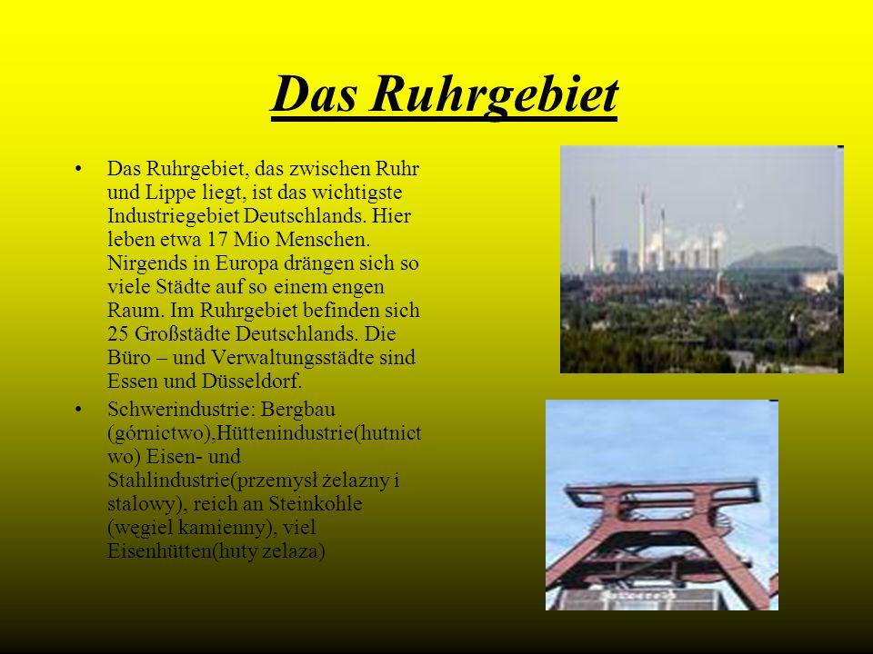 Das Ruhrgebiet Das Ruhrgebiet, das zwischen Ruhr und Lippe liegt, ist das wichtigste Industriegebiet Deutschlands. Hier leben etwa 17 Mio Menschen. Ni