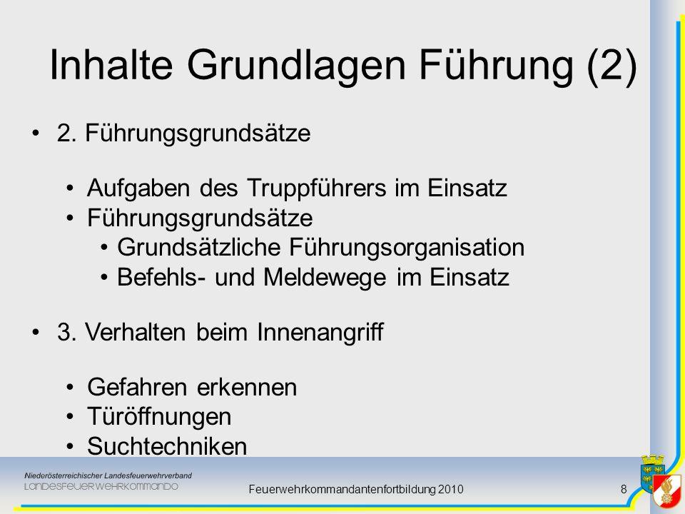 Feuerwehrkommandantenfortbildung 20108 Inhalte Grundlagen Führung (2) 2. Führungsgrundsätze Aufgaben des Truppführers im Einsatz Führungsgrundsätze Gr