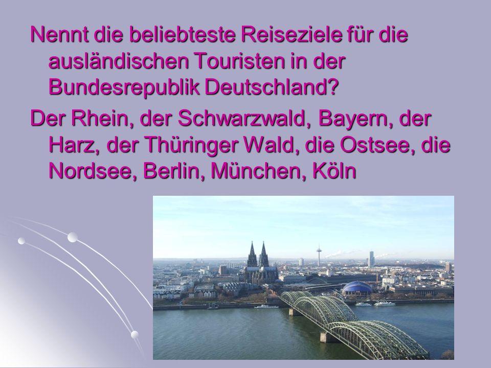 Nennt die beliebteste Reiseziele für die ausländischen Touristen in der Bundesrepublik Deutschland? Der Rhein, der Schwarzwald, Bayern, der Harz, der