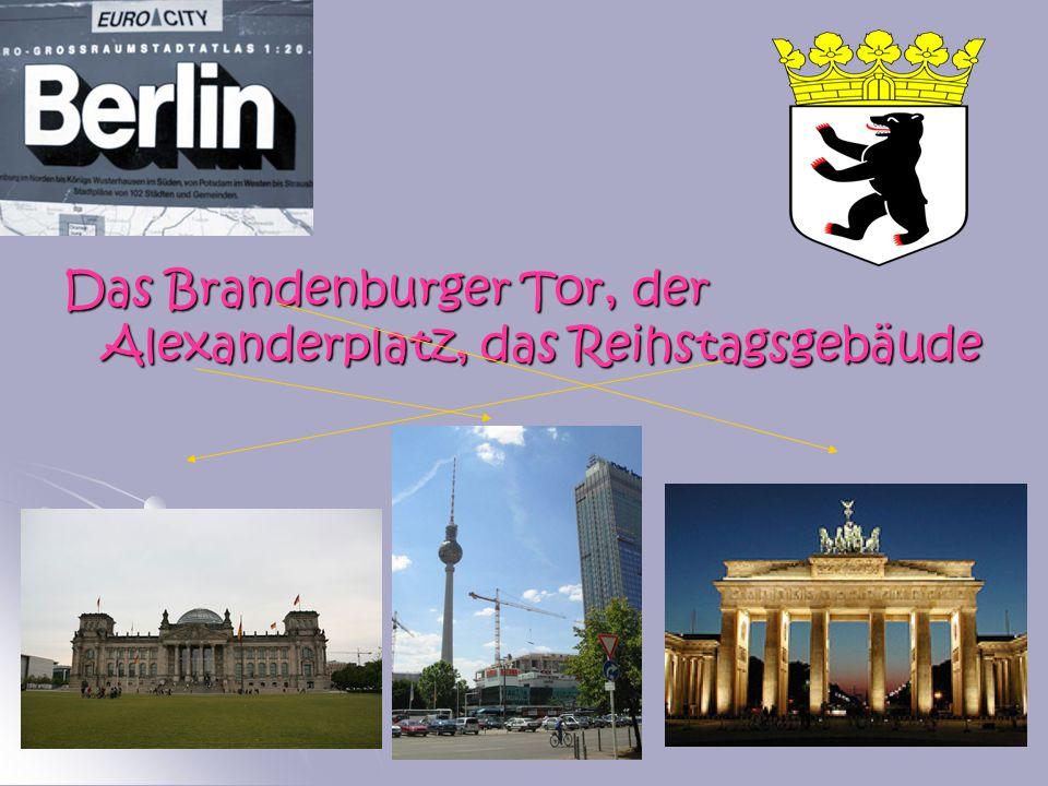 Das Brandenburger Tor, der Alexanderplatz, das Reihstagsgebäude