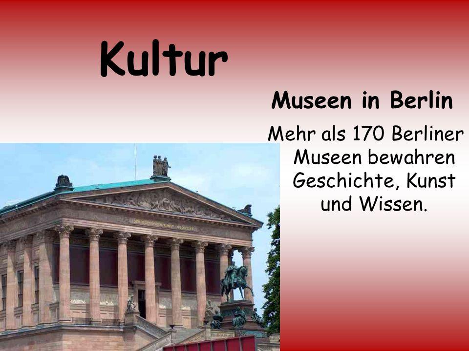Kultur Mehr als 170 Berliner Museen bewahren Geschichte, Kunst und Wissen. Museen in Berlin