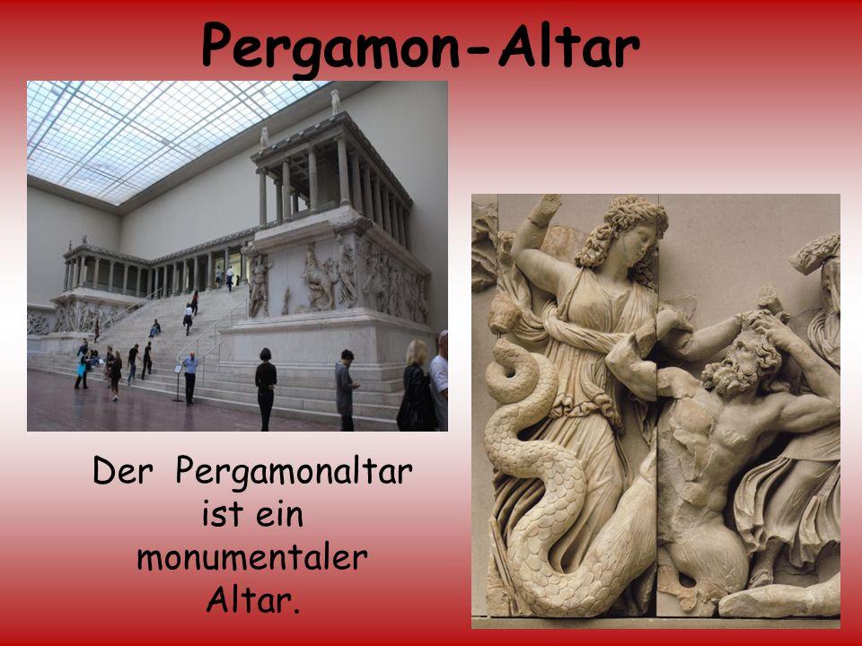 Pergamon-Altar Der Pergamonaltar ist ein monumentaler Altar.