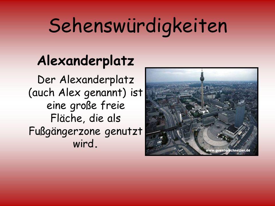 Sehenswürdigkeiten Alexanderplatz Der Alexanderplatz (auch Alex genannt) ist eine große freie Fläche, die als Fußgängerzone genutzt wird.