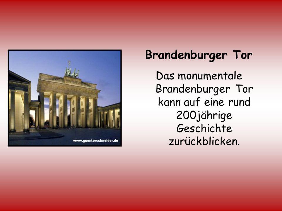 Brandenburger Tor Das monumentale Brandenburger Tor kann auf eine rund 200jährige Geschichte zurückblicken.