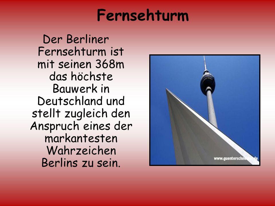 Der Berliner Fernsehturm ist mit seinen 368m das höchste Bauwerk in Deutschland und stellt zugleich den Anspruch eines der markantesten Wahrzeichen Be