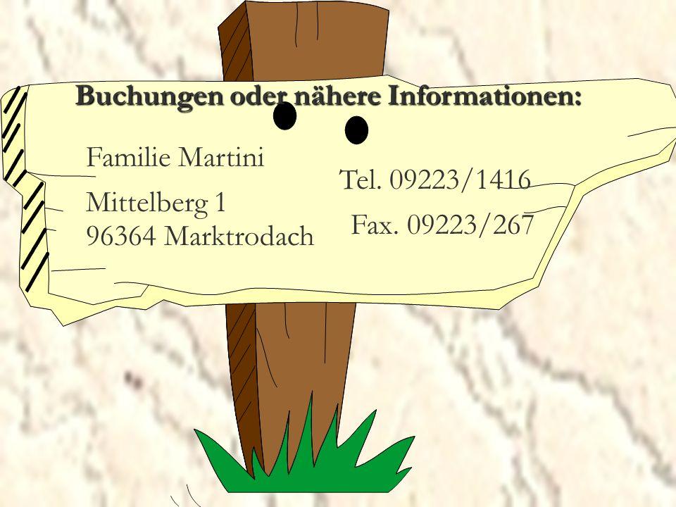 Buchungen oder nähere Informationen: Familie Martini Mittelberg 1 96364 Marktrodach Tel.