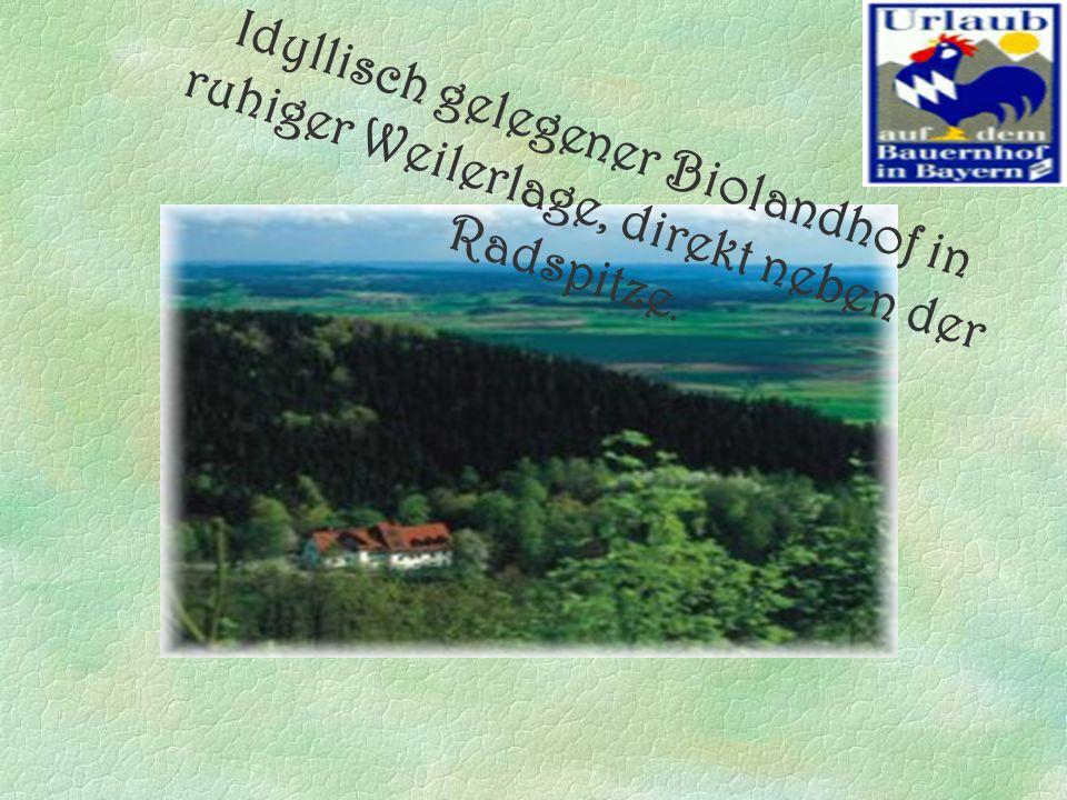 Idyllisch gelegener Biolandhof in ruhiger Weilerlage, direkt neben der Radspitze.