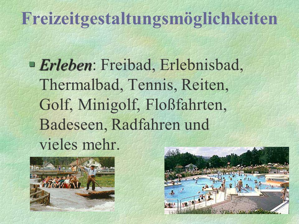 Freizeitgestaltungsmöglichkeiten §Erleben §Erleben: Freibad, Erlebnisbad, Thermalbad, Tennis, Reiten, Golf, Minigolf, Floßfahrten, Badeseen, Radfahren und vieles mehr.