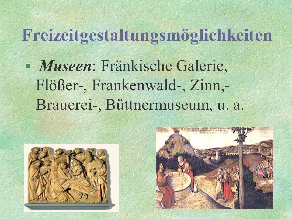 Freizeitgestaltungsmöglichkeiten § Museen: Fränkische Galerie, Flößer-, Frankenwald-, Zinn,- Brauerei-, Büttnermuseum, u.