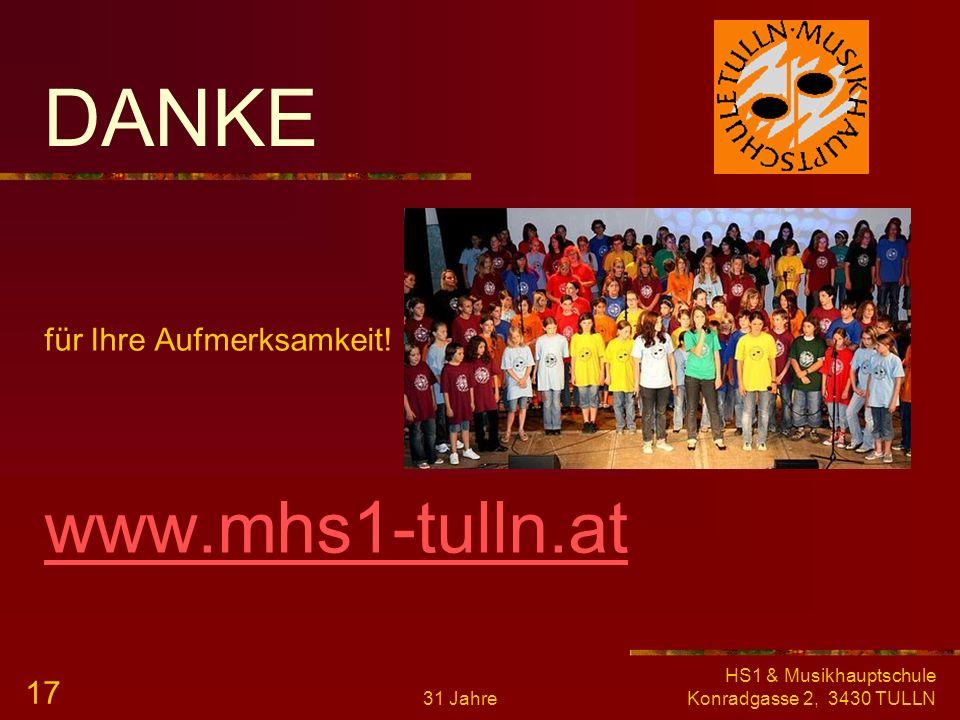 31 Jahre HS1 & Musikhauptschule Konradgasse 2, 3430 TULLN 16 Termine Tag der offenen Tür: Freitag, 23. November 2012, 14.00 – 16.30 Uhr Eignungstest: