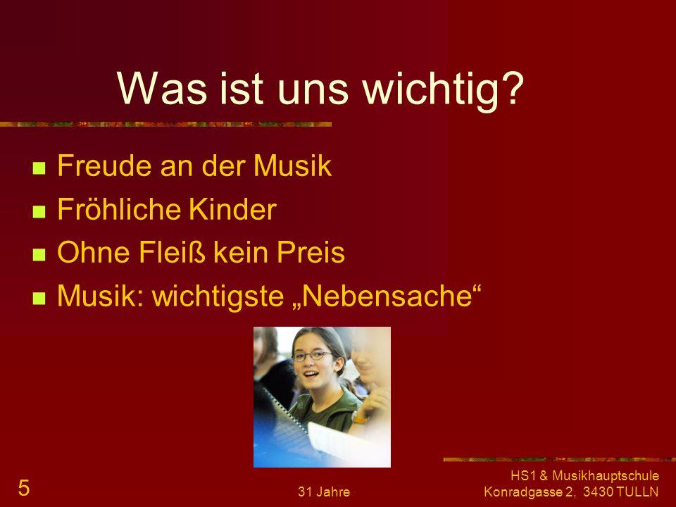 31 Jahre HS1 & Musikhauptschule Konradgasse 2, 3430 TULLN 4 Bereiche Instrumentalunterricht (Gruppenunterricht: 2-3 Kinder) Chorgesang (Stimmbildung,